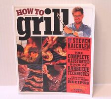 How to Grill : The Complete Illustrated Book of Barbecue Techniques by Raichlen