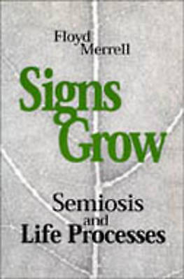 1 of 1 - Signs Grow: Semiosis and Life Processes (Toronto Studies in Semiotics and Commun