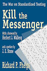 Kill the Messenger: The War on Standardized Testing by Richard P. Phelps (Paperback, 2005)