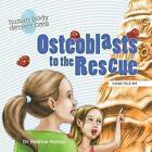 Osteoblasts to the Rescue: An Imaginative Journey Through the Skeletal System by Dr Heather Manley (Paperback / softback, 2013)