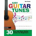 Easy Guitar Tunes: 30 Fun and Easy Guitar Tunes for Beginners by Ben Parker (Paperback, 2014)