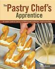The Pastry Chef's Apprentice: An Insider's Guide to Creating and Baking Sweet Confections, Taught by the Masters by Mitch Stamm (Hardback, 2015)
