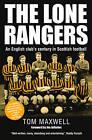 The Lone Rangers: An English Club's Century in Scottish Football by Tom Maxwell (Hardback, 2011)