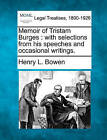 Memoir of Tristam Burges: With Selections from His Speeches and Occasional Writings. by Henry L Bowen (Paperback / softback, 2010)
