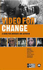 Video for Change: A Guide for Advocacy and Activism by Pluto Press (Paperback, 2005)