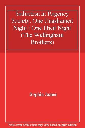 Seduction in Regency Society: One Unashamed Night / One Illicit Night (The Well