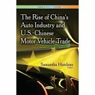 Rise of China's Auto Industry & U.S.-Chinese Motor Vehicle Trade by Nova Science Publishers Inc (Paperback, 2014)