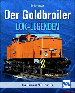 Fachbuch Der Goldbroiler, Die Baureihe V 60 der DR, Geschichte der Eisenbahn NEU