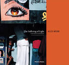 The Suffering of Light: Thirty Years of Photographs by Alex Webb by Alex Webb (Hardback, 2011)