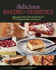 Delicious Baking for Diabetics: 70 Easy Recipes and Valuable Tips for Healthy and Delicious Breads and Desserts by Angelika Kirchmaier (Paperback / softback, 2014)