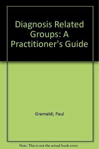 Diagnosis Related Groups: A Practitioner's Guide Gramaldi, Paul Paperback Used