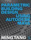 Parametric Building Design Using Autodesk Maya by Ming Tang (Paperback, 2013)