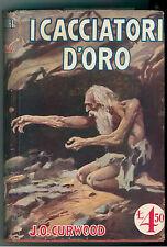 CURWOOD JAMES OLIVER I CACCIATORI D'ORO SALANI 1931 ROMANTICA MONDIALE 44