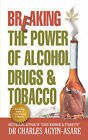 Breaking the Power of Alcohol, Drugs, and Tobacco by Charles Agyin-Asare (Paperback / softback, 2004)