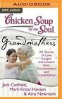 Chicken Soup for the Soul: Grandmothers: 101 Stories of Love, Laughs, and Lessons from Grandmothers and Grandchildren by Mark Victor Hansen, Amy Newmark, Jack Canfield (CD-Audio, 2016)