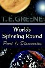 Worlds Spinning Round Part 1 Discoveries by T E Greene 9781420859669