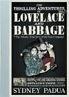 The Thrilling Adventures of Lovelace and Babbage: The (Mostly) True Story of the First Computer by Sydney Padua (Hardback, 2015)