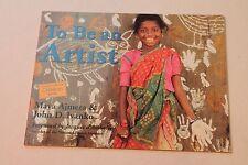 To Be An Artist by Maya Ajmera & John Ivanko - Children's Paperback Book NEW