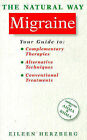 The Natural Way with Migraine: A Comprehensive Guide to Gentle, Safe and Effective Treatment by Eileen Herzberg (Paperback, 1994)