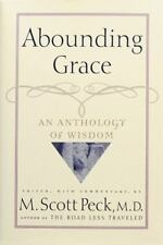 Abounding Grace : An Anthology of Wisdom by M. Scott Peck (2000, Hardcover)