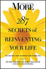 MORE Magazine 287 Secrets of Reinventing Your Life: Big and Small Ways to Embrace New Possibilities by MORE Magazine (Paperback, 2011)