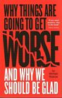 Why Things are Going to Get Worse - and Why We Should be Glad by Michael Roscoe (Paperback, 2014)
