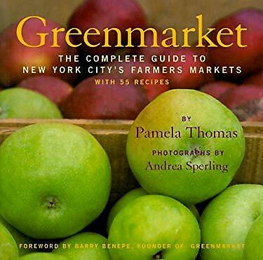 Greenmarket : The Complete Guide to New York City's Farmers Markets with 55 Reci