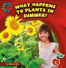 What Happens to Plants in Summer? by Rebecca Felix (Paperback / softback, 2014)