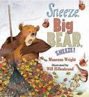 Sneeze, Big Bear, Sneeze! by Maureen Wright (Hardback, 2011)