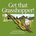 Get That Grasshopper! by Kathy Johnston (Paperback / softback, 2012)