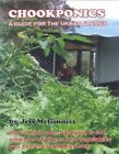 Chookponics a Guide for The Urban Farmer 9780646593364 by Jeff McGinniss