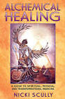 Alchemical Healing: A Guide to Spiritual, Physical, and Transformational Healing by Nicki Scully (Paperback, 2003)