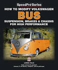 How to Modify Volkswagen Bus Suspension, Brakes & Chassis for High Performance by James Hale (Paperback, 2011)