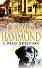 A Dead Question by Gerald Hammond (Hardback, 2007)