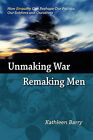 Unmaking War, Remaking Men: How Empathy Can Reshape Our Politics, Our Soldiers and Ourselves by Kathleen Lois Barry (Paperback / softback, 2010)