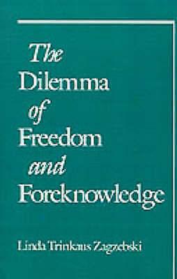 The Dilemma of Freedom and Foreknowledge by Linda Trinkaus Zagzebski...