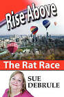 Rise Above the Rat Race by Sue Debrule (Paperback / softback, 2010)