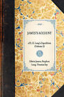 James's Account: Of S. H. Long's Expedition (Volume 3) by Edwin James, Stephen Long, Thomas Say (Hardback, 2007)