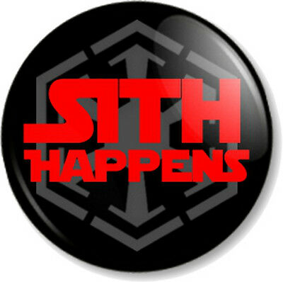 "SITH HAPPENS 25mm 1"" Pin Button Badge Star Wars Movie Film Humour Joke Fun Skit"