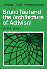 Bruno Taut and the Architecture of Activism by Iain Boyd Whyte (Paperback, 2010)
