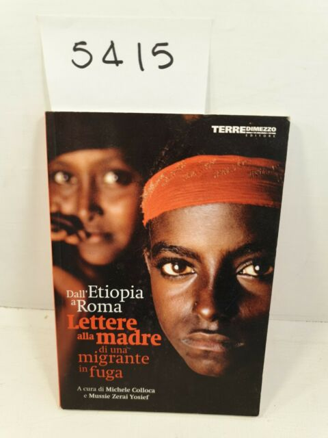 DALL'ETIOPIA A ROMA LETTERE ALLA MADRE DI UNA MIGRANTE IN FUGA Terredimezzo 2009