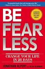 Be Fearless : Change Your Life in 28 Days by Jonathan Alpert (2012, Hardcover)