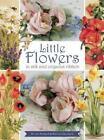 Little Flowers in Silk & Organza Ribbon 9781782211044 by Di Van Niekerk
