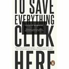 To Save Everything, Click Here: Technology, Solutionism, and the Urge to Fix Problems that Don't Exist by Evgeny Morozov (Paperback, 2014)