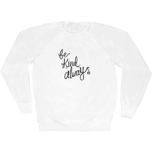 """SW017262 /""""Be Kind toujours texte/"""" Adulte Sweat//Pull//Pull"""