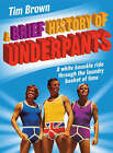 A Brief History of Underpants by Timothy James Brown (Hardback, 2008)