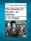The Recovery of the Law: An Address. by A S Draper (Paperback / softback, 2010)