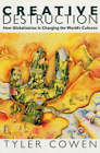 Creative Destruction: How Globalization is Changing the World's Cultures by Tyler Cowen (Paperback, 2004)