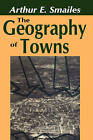 The Geography of Towns by Arthur E. Smailes (Paperback, 2008)
