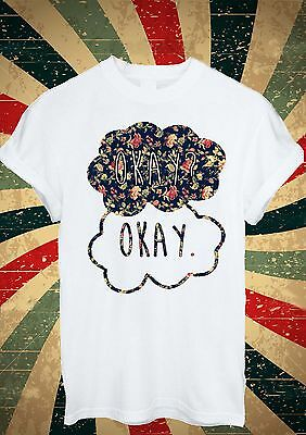 Okay? Okay! OKAY Flower Pattern Funny Tumblr Funny T Shirt Men Women Unisex 1724